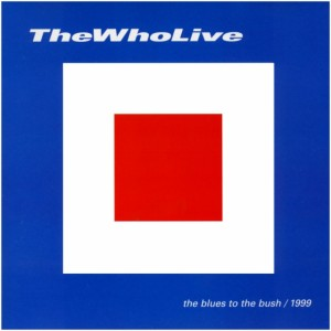 The Who Live – The Blues To The Bush 1999